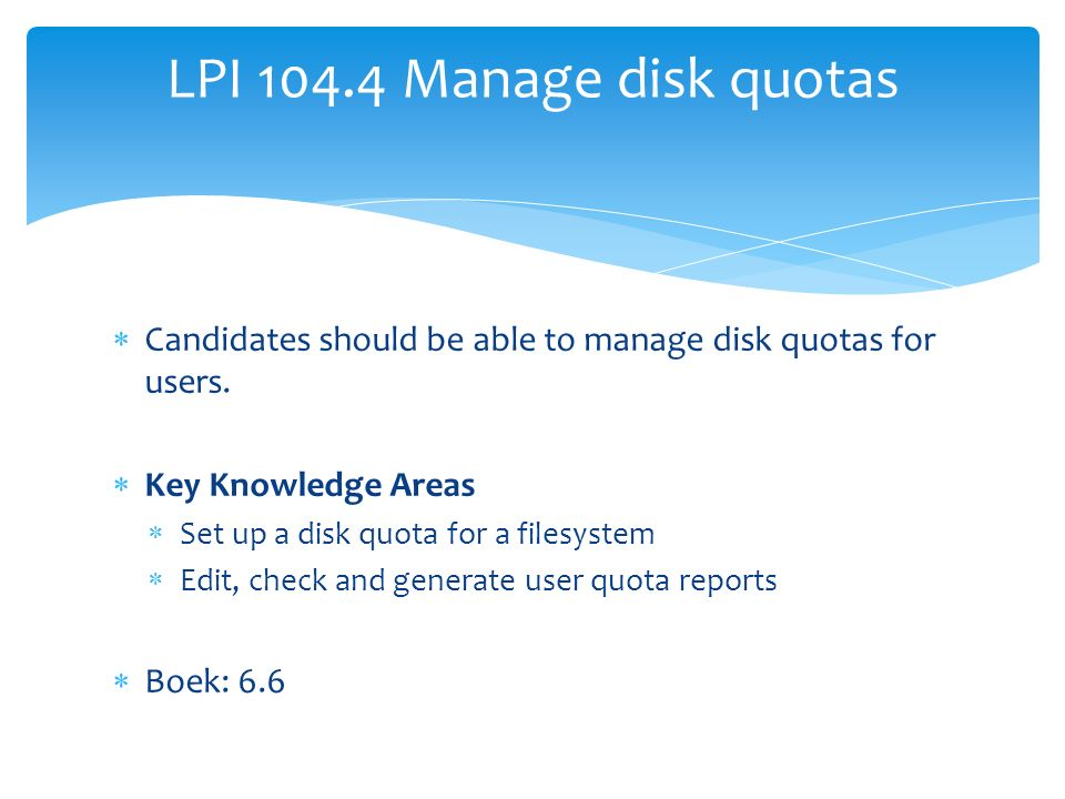  Candidates should be able to manage disk quotas for users.