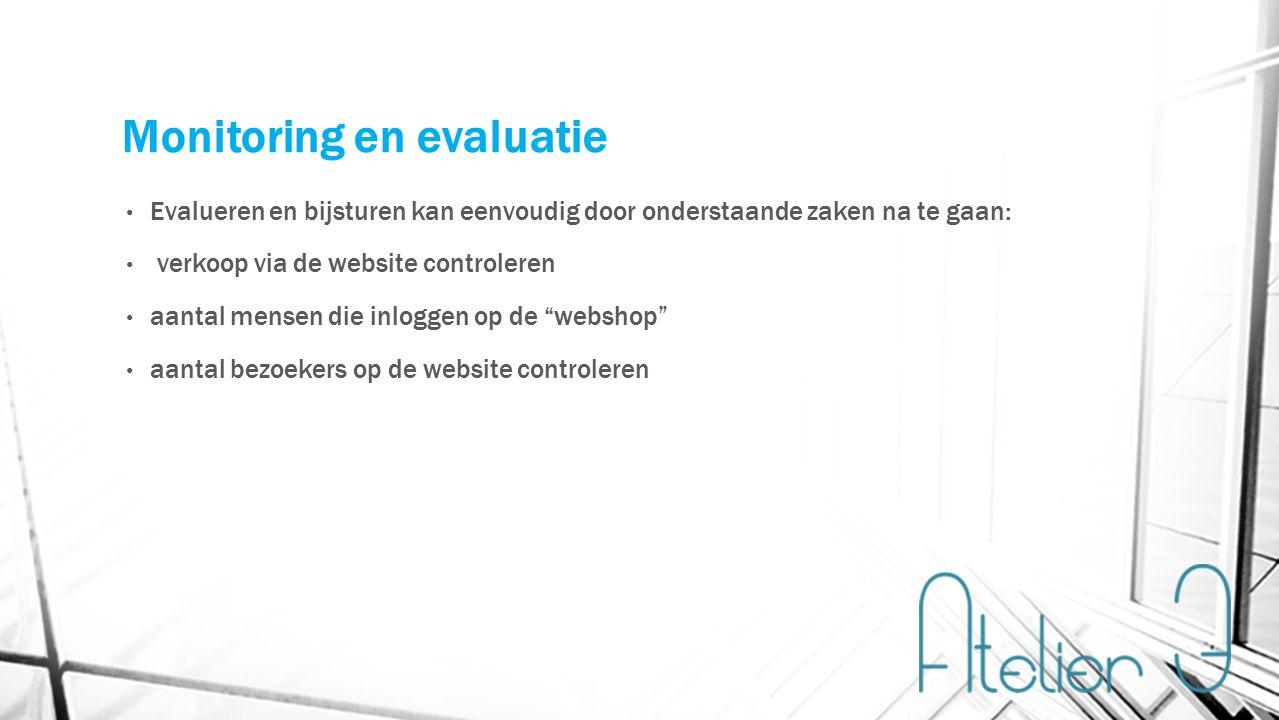 Monitoring en evaluatie Evalueren en bijsturen kan eenvoudig door onderstaande zaken na te gaan: verkoop via de website controleren aantal mensen die inloggen op de webshop aantal bezoekers op de website controleren