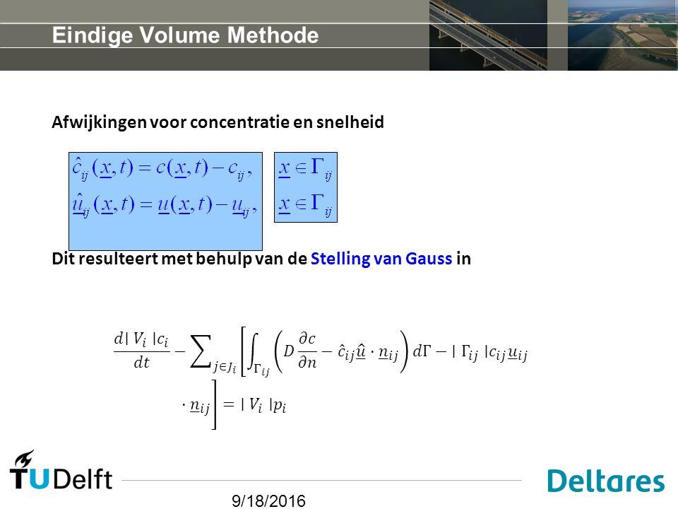 9/18/2016 Eindige Volume Methode Afwijkingen voor concentratie en snelheid Dit resulteert met behulp van de Stelling van Gauss in