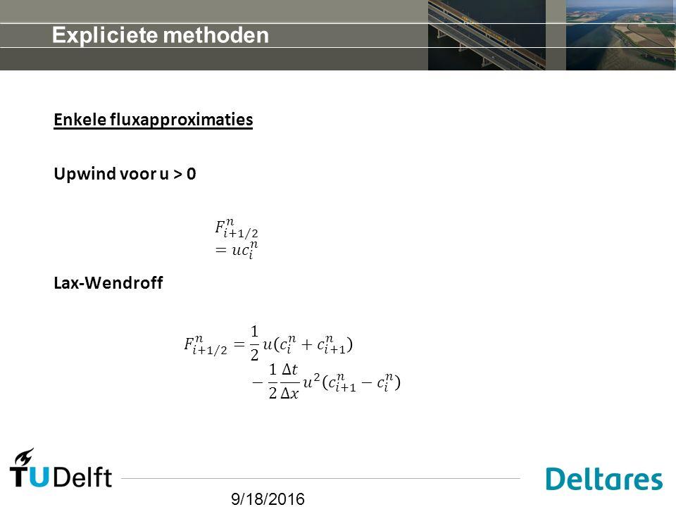 9/18/2016 Expliciete methoden Enkele fluxapproximaties Upwind voor u > 0 Lax-Wendroff