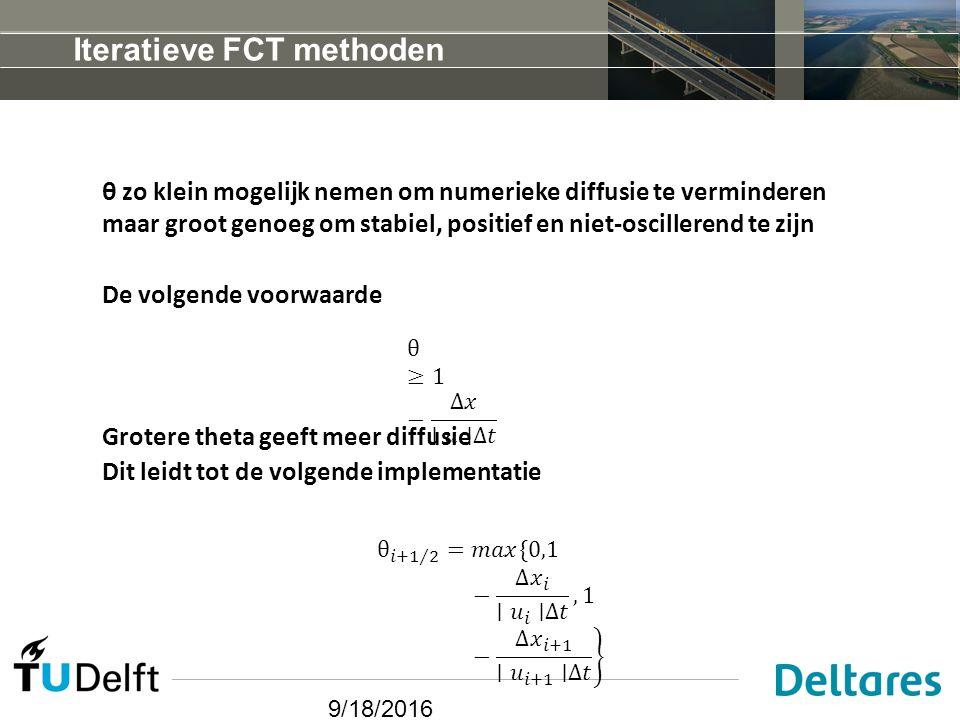 9/18/2016 Iteratieve FCT methoden θ zo klein mogelijk nemen om numerieke diffusie te verminderen maar groot genoeg om stabiel, positief en niet-oscillerend te zijn De volgende voorwaarde Grotere theta geeft meer diffusie Dit leidt tot de volgende implementatie