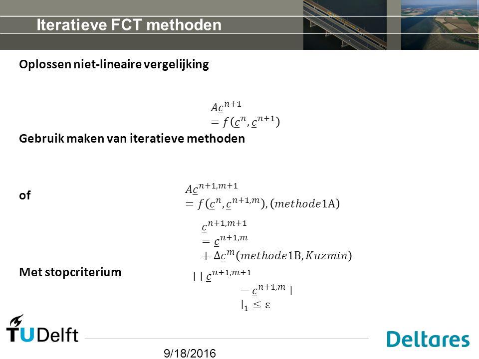 9/18/2016 Iteratieve FCT methoden Oplossen niet-lineaire vergelijking Gebruik maken van iteratieve methoden of Met stopcriterium