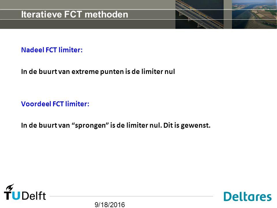 9/18/2016 Iteratieve FCT methoden Nadeel FCT limiter: In de buurt van extreme punten is de limiter nul Voordeel FCT limiter: In de buurt van sprongen is de limiter nul.