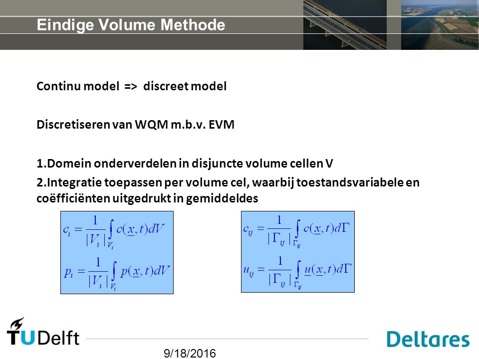 9/18/2016 Eindige Volume Methode Continu model => discreet model Discretiseren van WQM m.b.v.