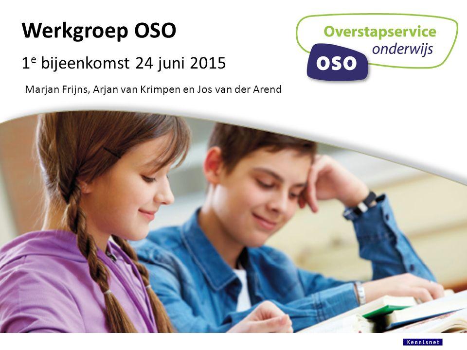 Werkgroep OSO 1 e bijeenkomst 24 juni 2015 Marjan Frijns, Arjan van Krimpen en Jos van der Arend