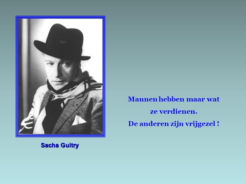 Sacha Guitry Mannen hebben maar wat ze verdienen. De anderen zijn vrijgezel !