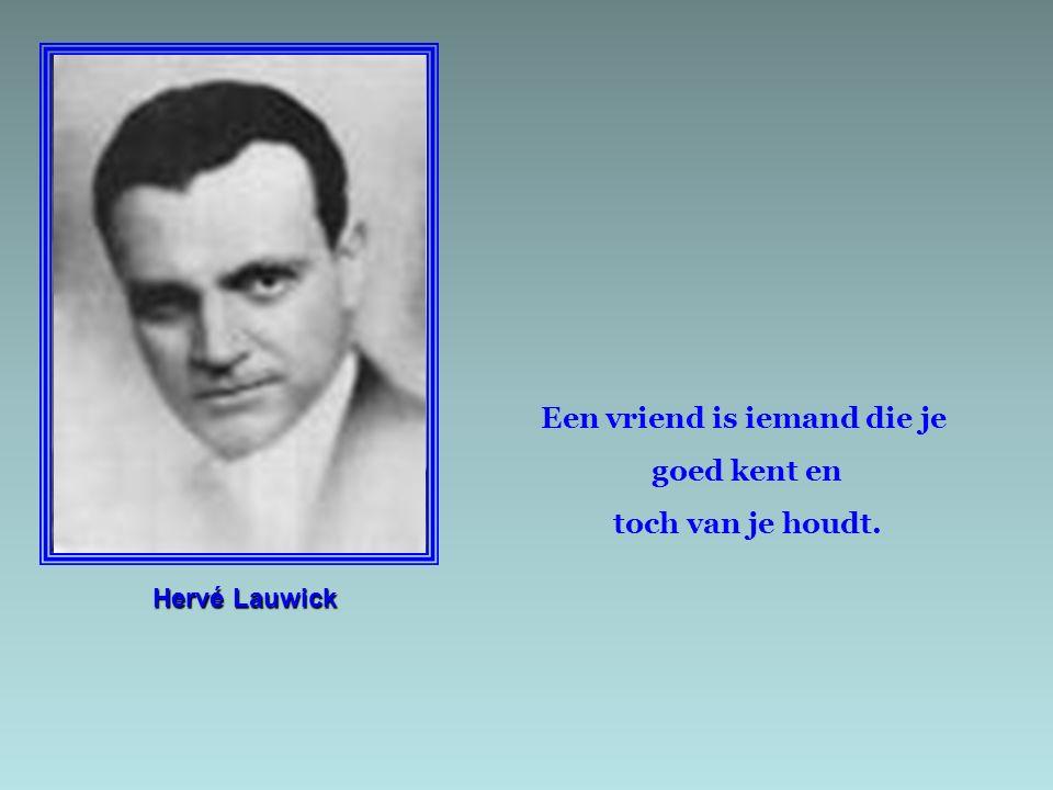 Hervé Lauwick Een vriend is iemand die je goed kent en toch van je houdt.