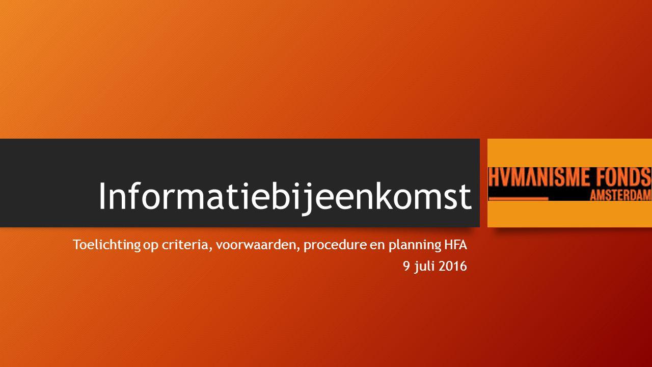 Informatiebijeenkomst Toelichting op criteria, voorwaarden, procedure en planning HFA 9 juli 2016