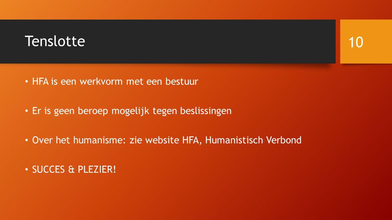 Tenslotte HFA is een werkvorm met een bestuur Er is geen beroep mogelijk tegen beslissingen Over het humanisme: zie website HFA, Humanistisch Verbond SUCCES & PLEZIER.
