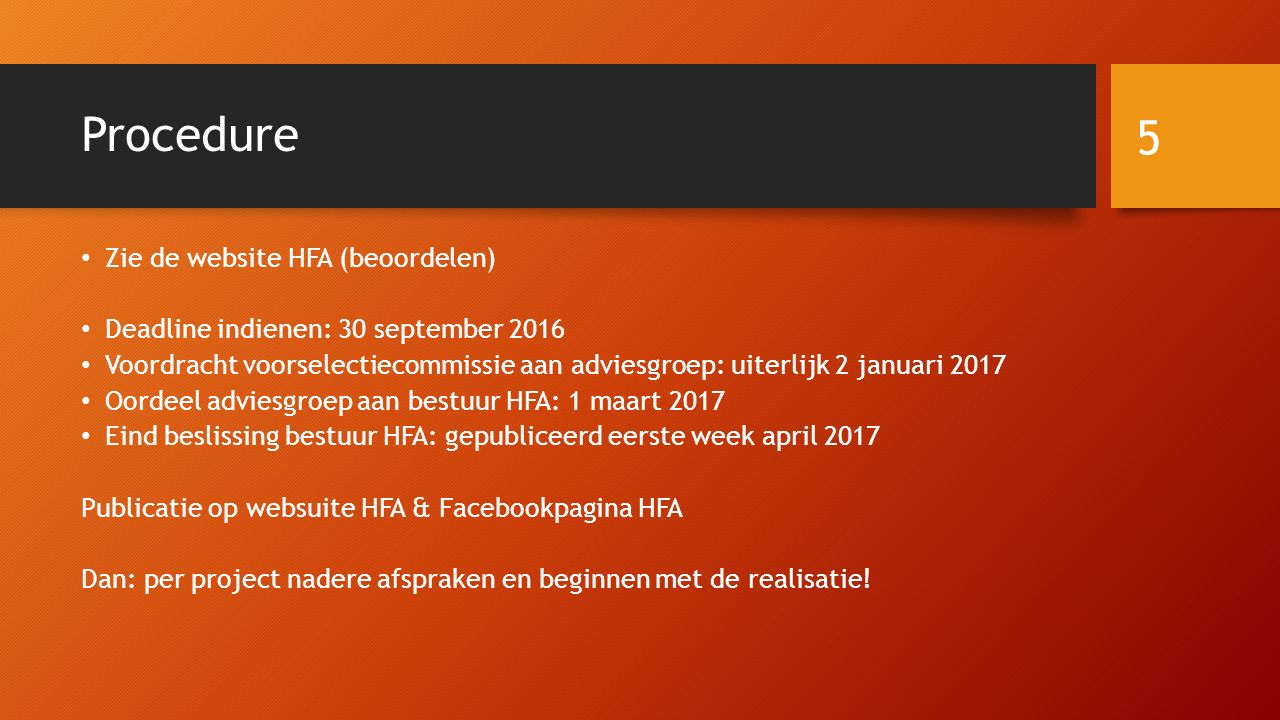 Procedure Zie de website HFA (beoordelen) Deadline indienen: 30 september 2016 Voordracht voorselectiecommissie aan adviesgroep: uiterlijk 2 januari 2
