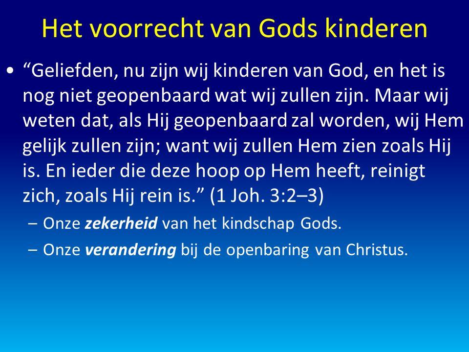 Het voorrecht van Gods kinderen Geliefden, nu zijn wij kinderen van God, en het is nog niet geopenbaard wat wij zullen zijn.