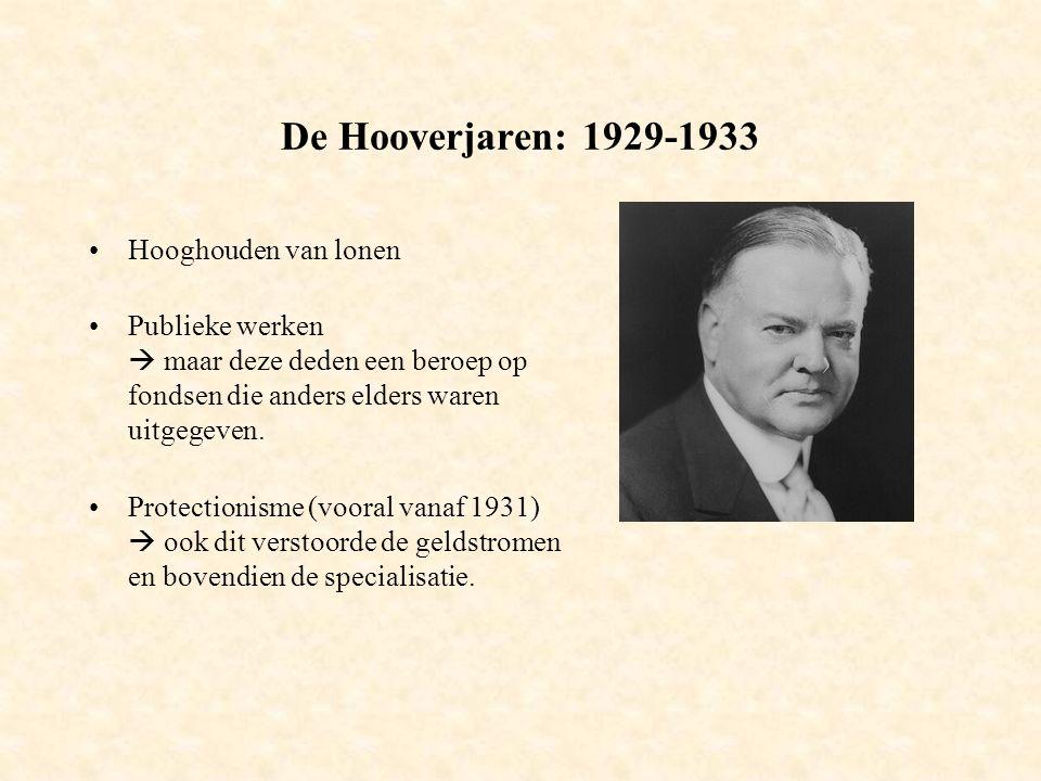 De Hooverjaren: 1929-1933 Hooghouden van lonen Publieke werken  maar deze deden een beroep op fondsen die anders elders waren uitgegeven.