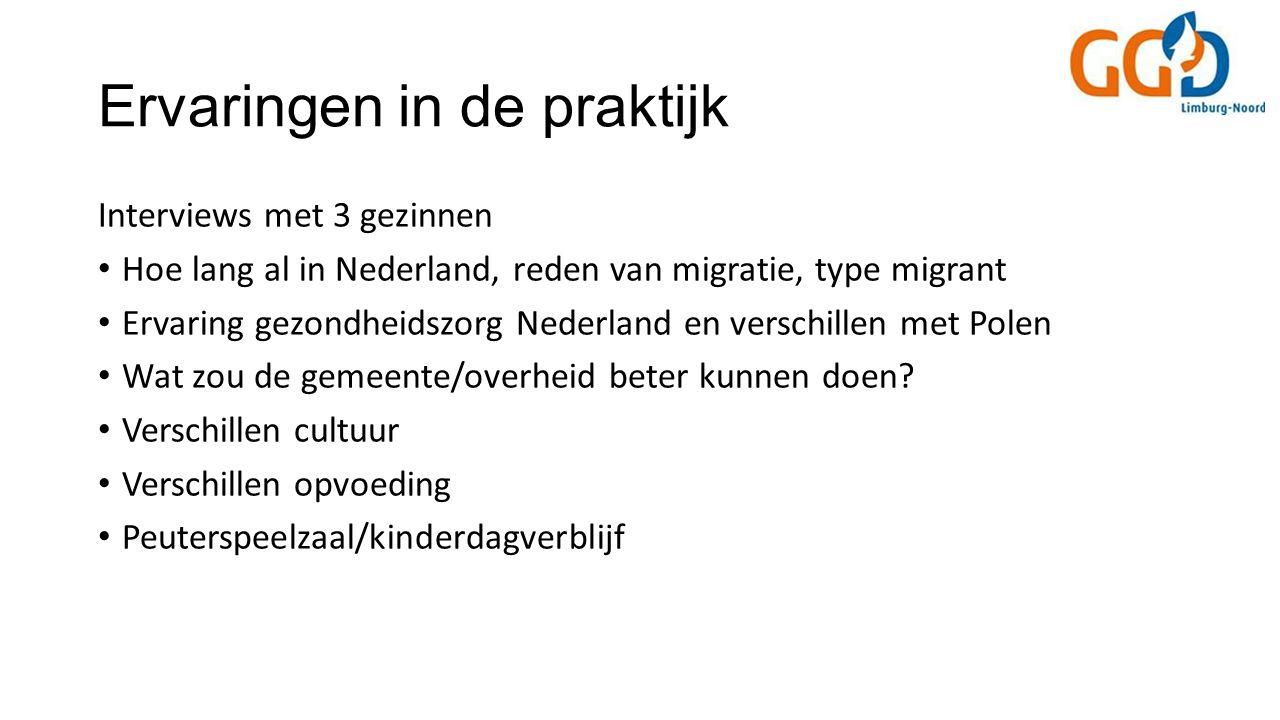Ervaringen in de praktijk Interviews met 3 gezinnen Hoe lang al in Nederland, reden van migratie, type migrant Ervaring gezondheidszorg Nederland en verschillen met Polen Wat zou de gemeente/overheid beter kunnen doen.