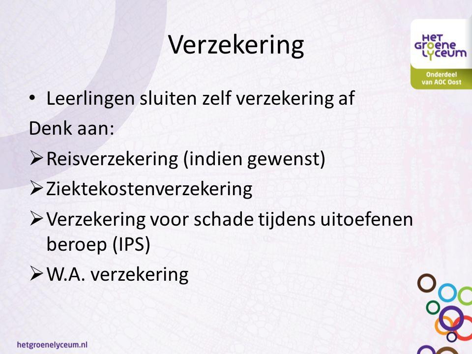 Verzekering Leerlingen sluiten zelf verzekering af Denk aan:  Reisverzekering (indien gewenst)  Ziektekostenverzekering  Verzekering voor schade tijdens uitoefenen beroep (IPS)  W.A.