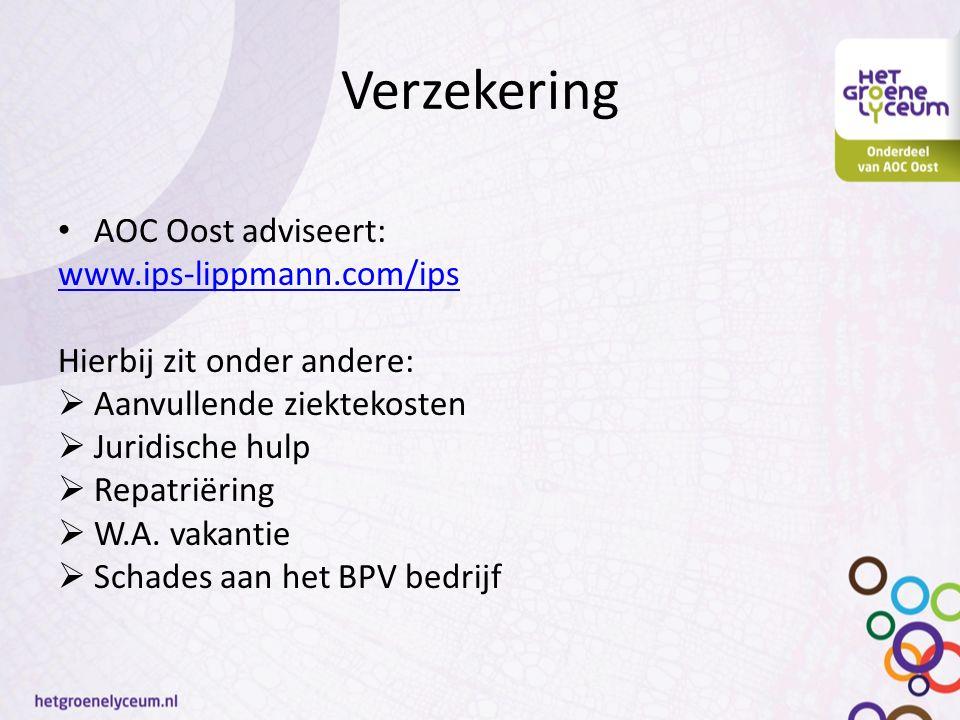 Verzekering AOC Oost adviseert: www.ips-lippmann.com/ips Hierbij zit onder andere:  Aanvullende ziektekosten  Juridische hulp  Repatriëring  W.A.