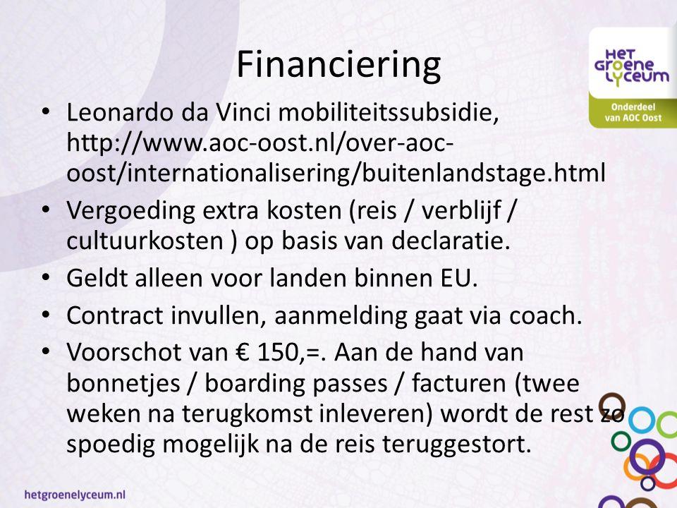 Financiering Leonardo da Vinci mobiliteitssubsidie, http://www.aoc-oost.nl/over-aoc- oost/internationalisering/buitenlandstage.html Vergoeding extra kosten (reis / verblijf / cultuurkosten ) op basis van declaratie.