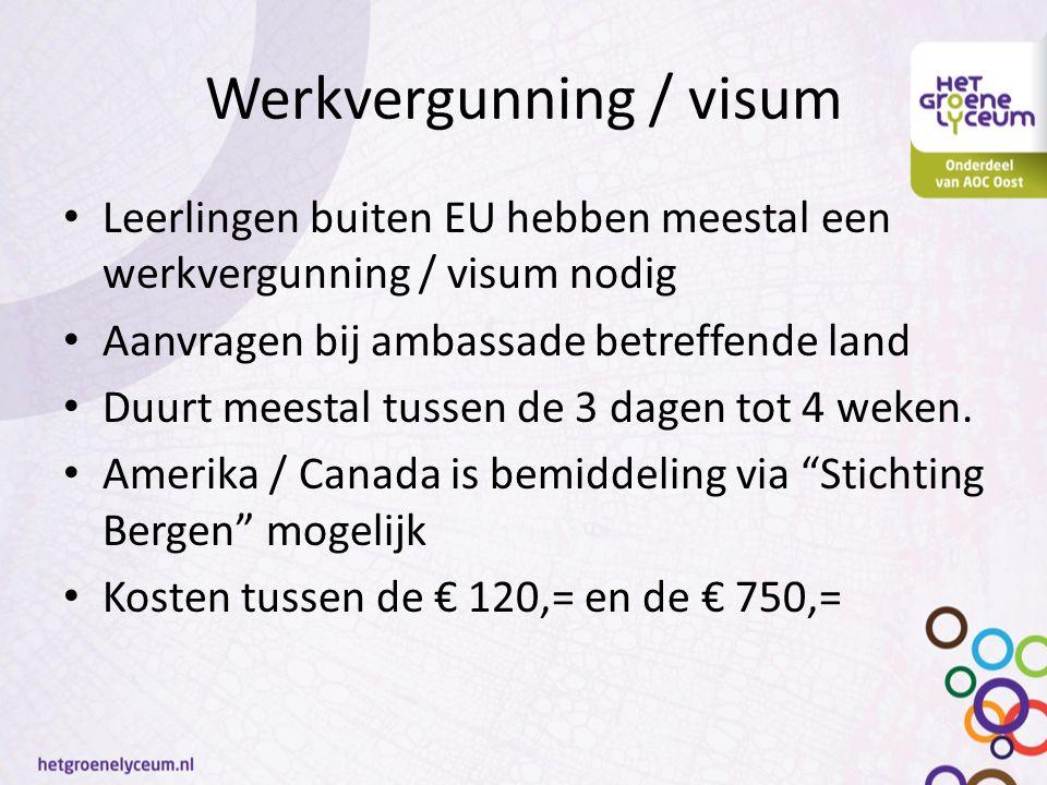 Werkvergunning / visum Leerlingen buiten EU hebben meestal een werkvergunning / visum nodig Aanvragen bij ambassade betreffende land Duurt meestal tussen de 3 dagen tot 4 weken.