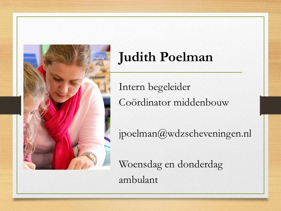 Judith Poelman Intern begeleider Coördinator middenbouw jpoelman@wdzscheveningen.nl Woensdag en donderdag ambulant
