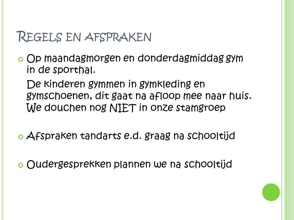 R EGELS EN AFSPRAKEN Op maandagmorgen en donderdagmiddag gym in de sporthal.