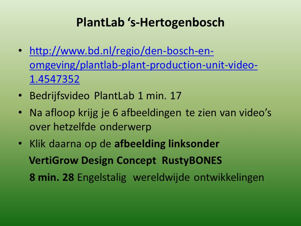 PlantLab 's-Hertogenbosch http://www.bd.nl/regio/den-bosch-en- omgeving/plantlab-plant-production-unit-video- 1.4547352 http://www.bd.nl/regio/den-bosch-en- omgeving/plantlab-plant-production-unit-video- 1.4547352 Bedrijfsvideo PlantLab 1 min.