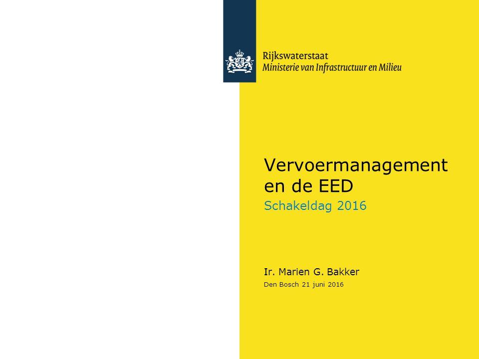 Vervoermanagement en de EED Schakeldag 2016 Ir. Marien G. Bakker Den Bosch 21 juni 2016