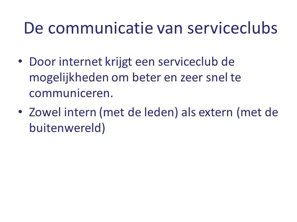 De communicatie van serviceclubs Door internet krijgt een serviceclub de mogelijkheden om beter en zeer snel te communiceren. Zowel intern (met de led