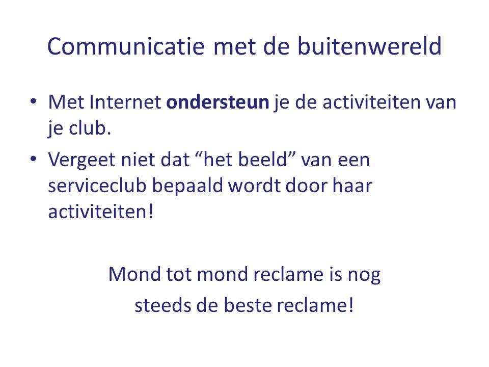 """Communicatie met de buitenwereld Met Internet ondersteun je de activiteiten van je club. Vergeet niet dat """"het beeld"""" van een serviceclub bepaald word"""