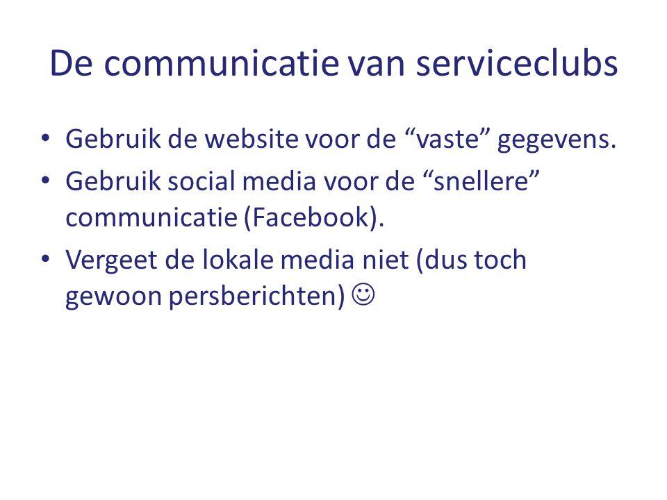 """De communicatie van serviceclubs Gebruik de website voor de """"vaste"""" gegevens. Gebruik social media voor de """"snellere"""" communicatie (Facebook). Vergeet"""