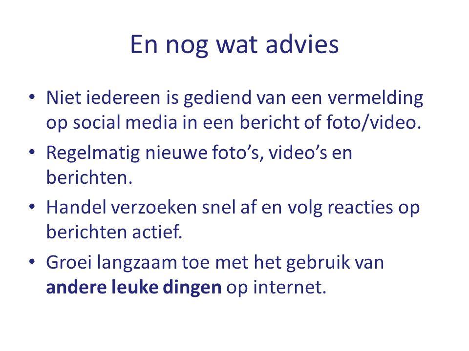 En nog wat advies Niet iedereen is gediend van een vermelding op social media in een bericht of foto/video. Regelmatig nieuwe foto's, video's en beric