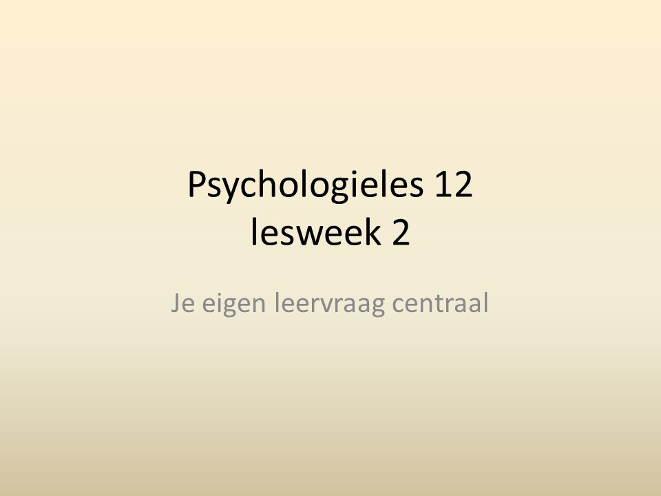 Vandaag: Je eigen leervraag centraal rondom psychologie