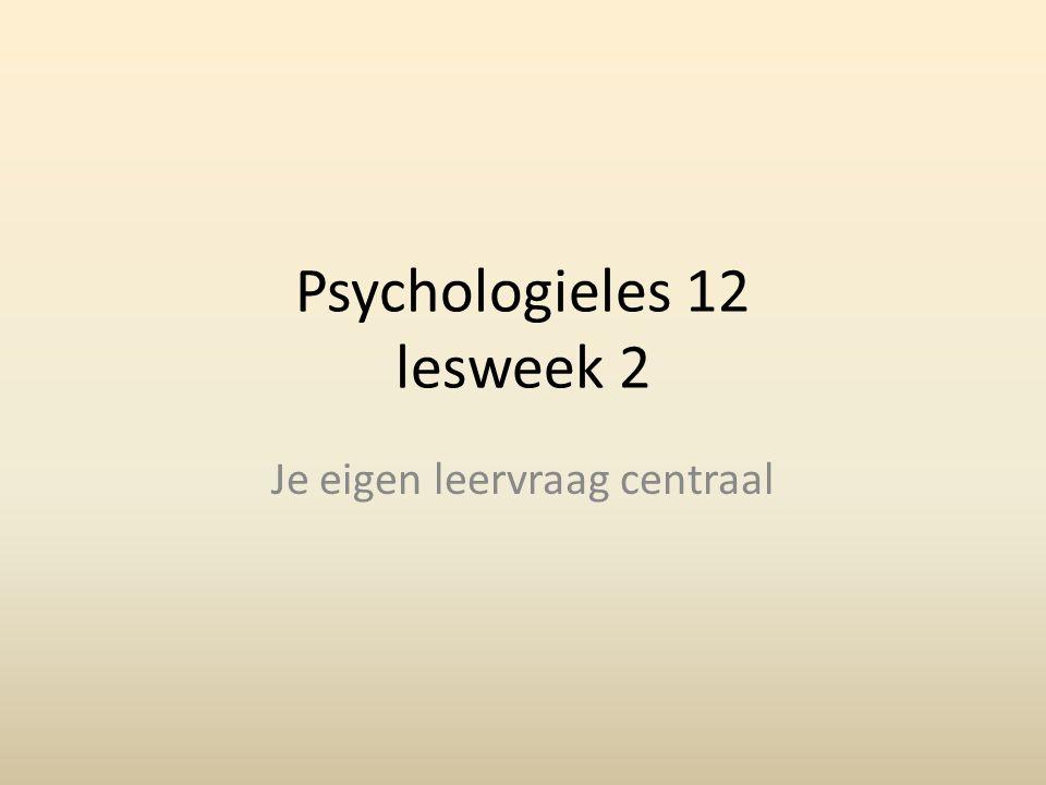 Psychologieles 12 lesweek 2 Je eigen leervraag centraal