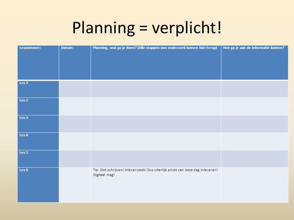 Planning = verplicht. Lesnummer:Datum:Planning, wat ga je doen.