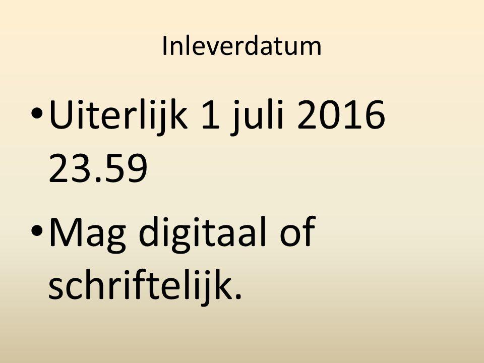 Inleverdatum Uiterlijk 1 juli 2016 23.59 Mag digitaal of schriftelijk.