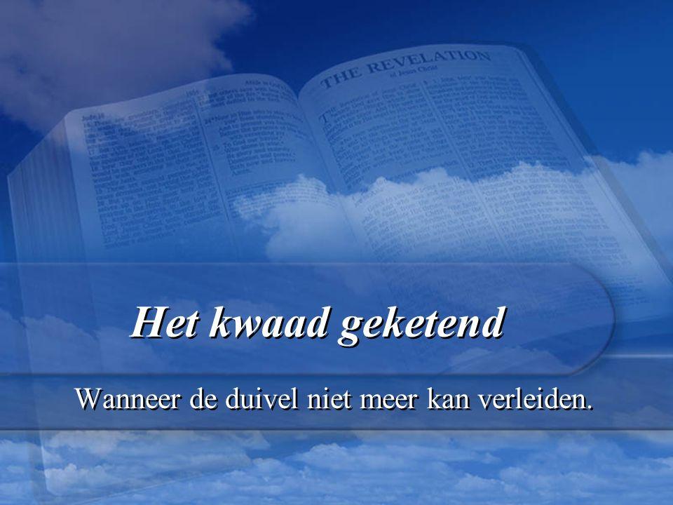 Openbaring 20:3 opdat hij de volkeren niet meer zou verleiden, voordat de duizend jaren voleindigd waren;