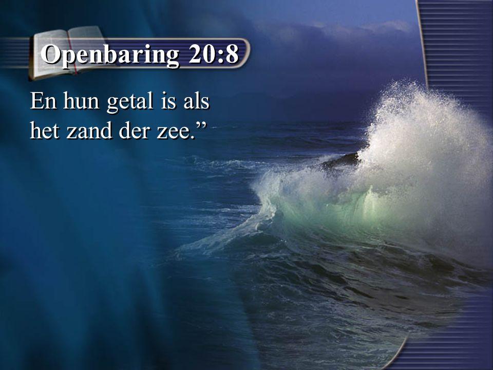 """Openbaring 20:8 En hun getal is als het zand der zee."""""""