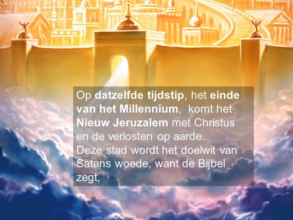 Op datzelfde tijdstip, het einde van het Millennium, komt het Nieuw Jeruzalem met Christus en de verlosten op aarde. Deze stad wordt het doelwit van S