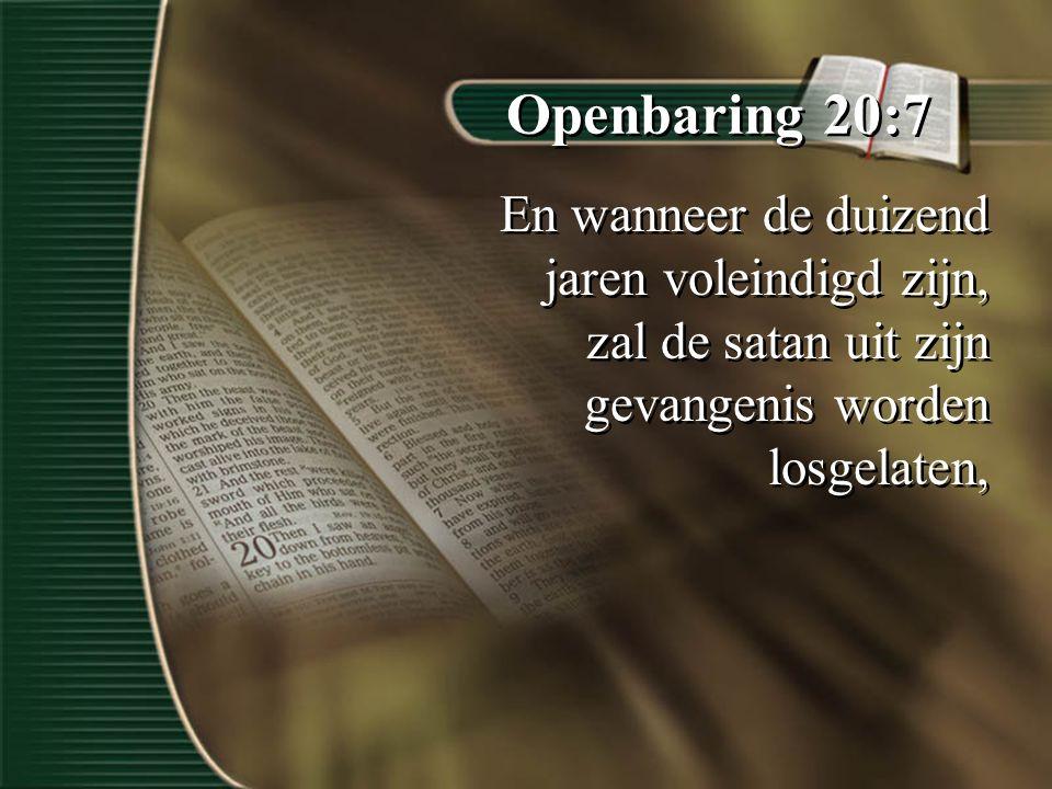 Openbaring 20:7 En wanneer de duizend jaren voleindigd zijn, zal de satan uit zijn gevangenis worden losgelaten,