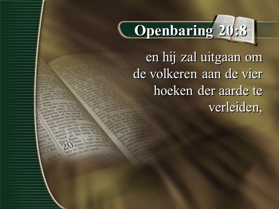 Openbaring 20:8 en hij zal uitgaan om de volkeren aan de vier hoeken der aarde te verleiden,
