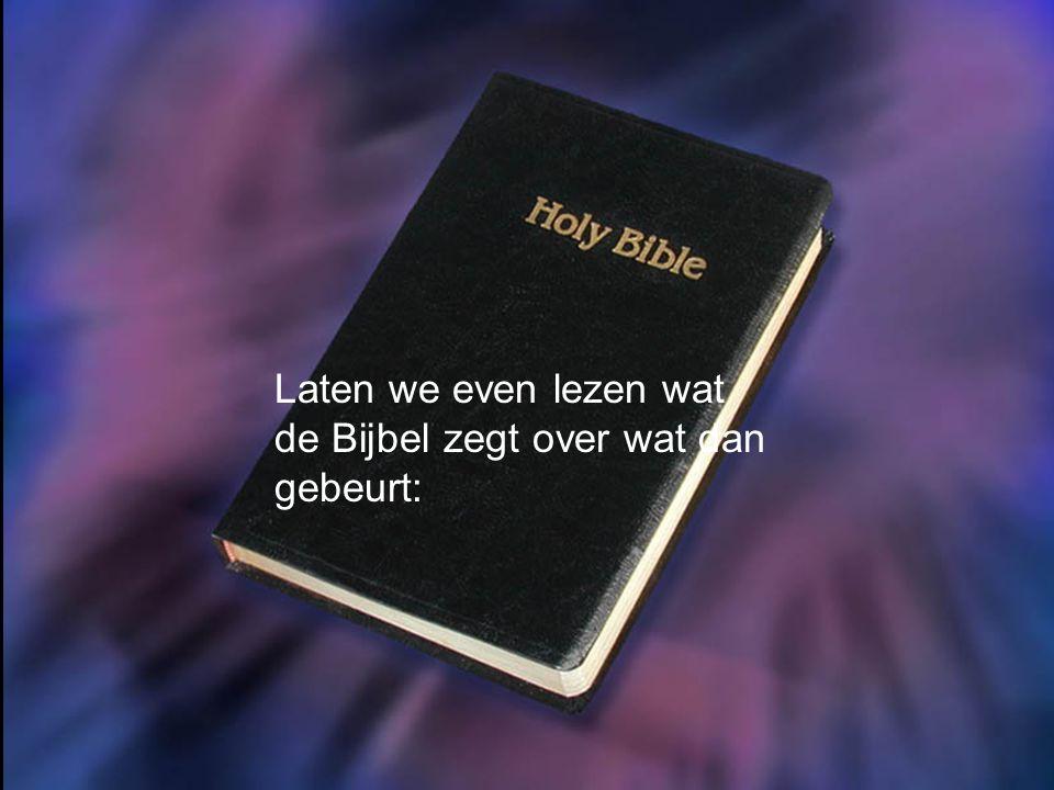 Laten we even lezen wat de Bijbel zegt over wat dan gebeurt: