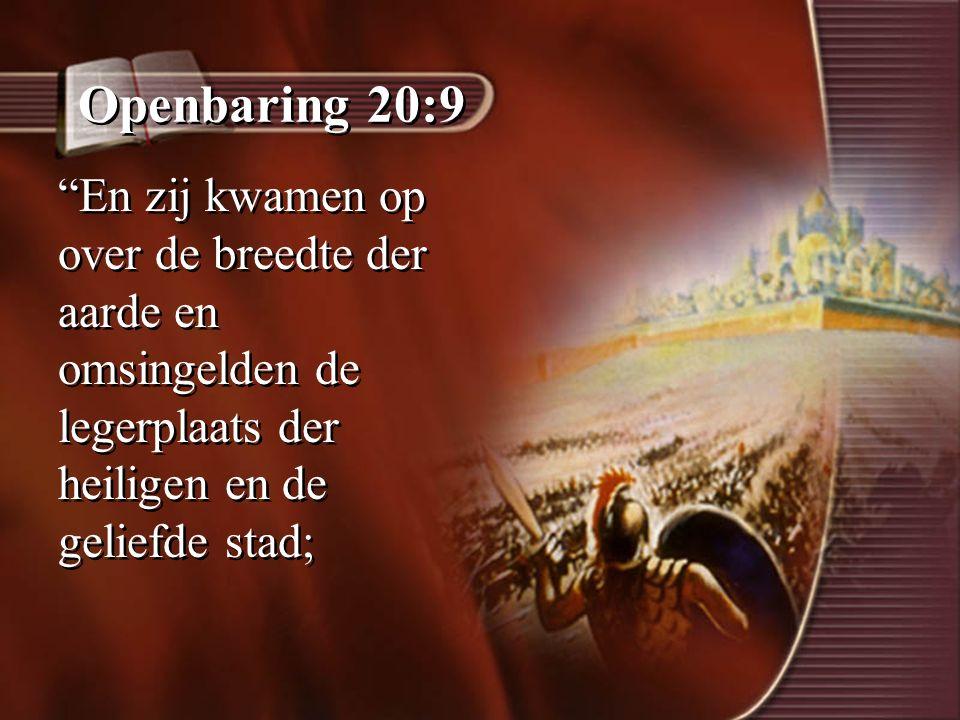 """Openbaring 20:9 """"En zij kwamen op over de breedte der aarde en omsingelden de legerplaats der heiligen en de geliefde stad;"""