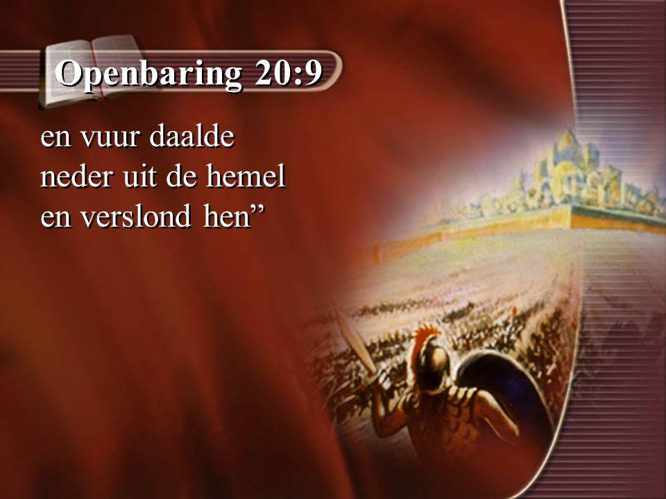 """Openbaring 20:9 en vuur daalde neder uit de hemel en verslond hen"""""""