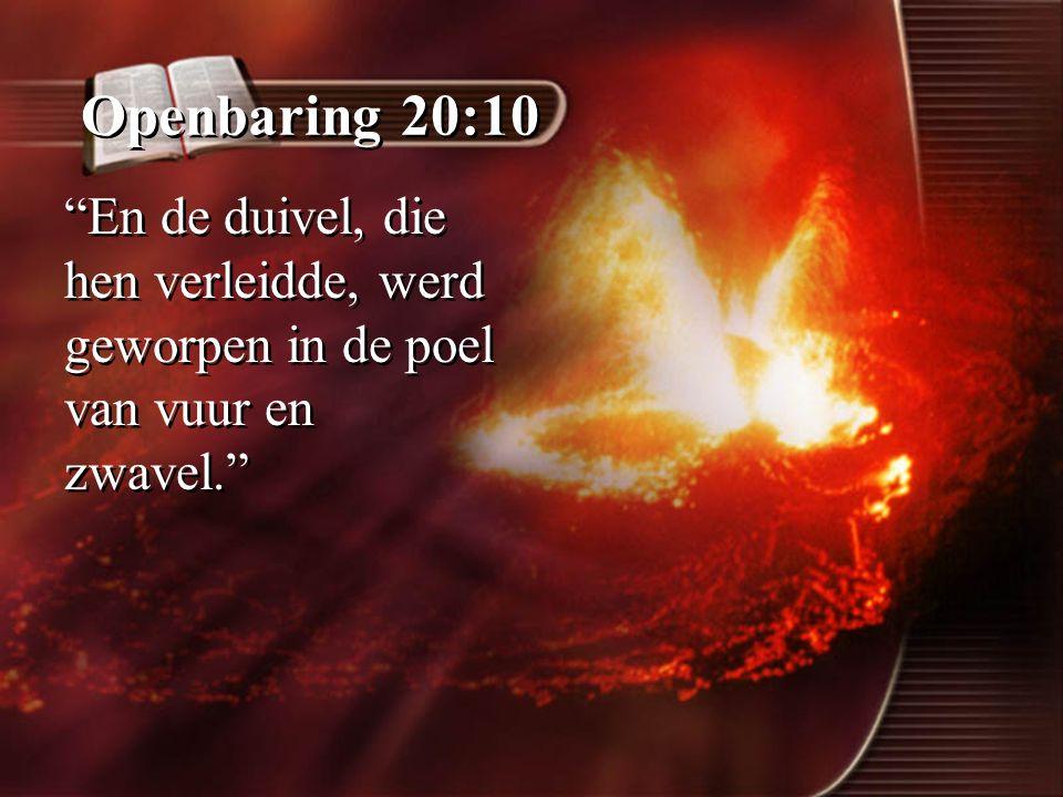 """Openbaring 20:10 """"En de duivel, die hen verleidde, werd geworpen in de poel van vuur en zwavel."""""""
