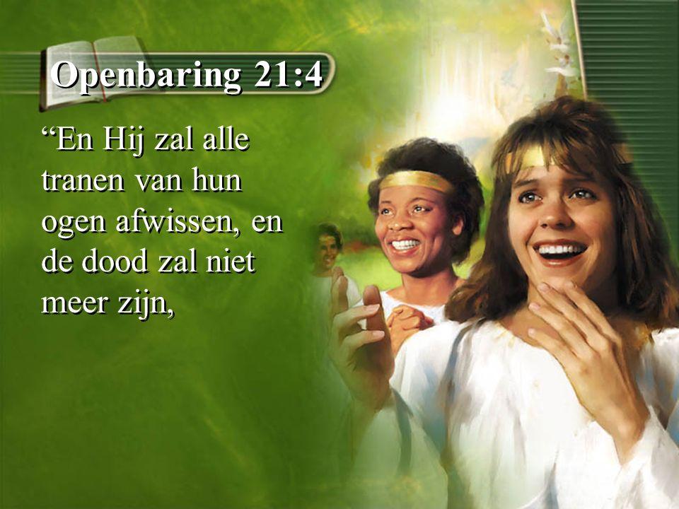 """Openbaring 21:4 """"En Hij zal alle tranen van hun ogen afwissen, en de dood zal niet meer zijn,"""