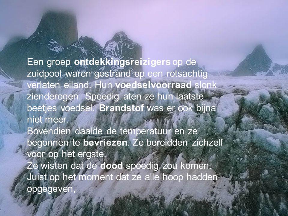 Een groep ontdekkingsreizigers op de zuidpool waren gestrand op een rotsachtig verlaten eiland. Hun voedselvoorraad slonk zienderogen. Spoedig aten ze