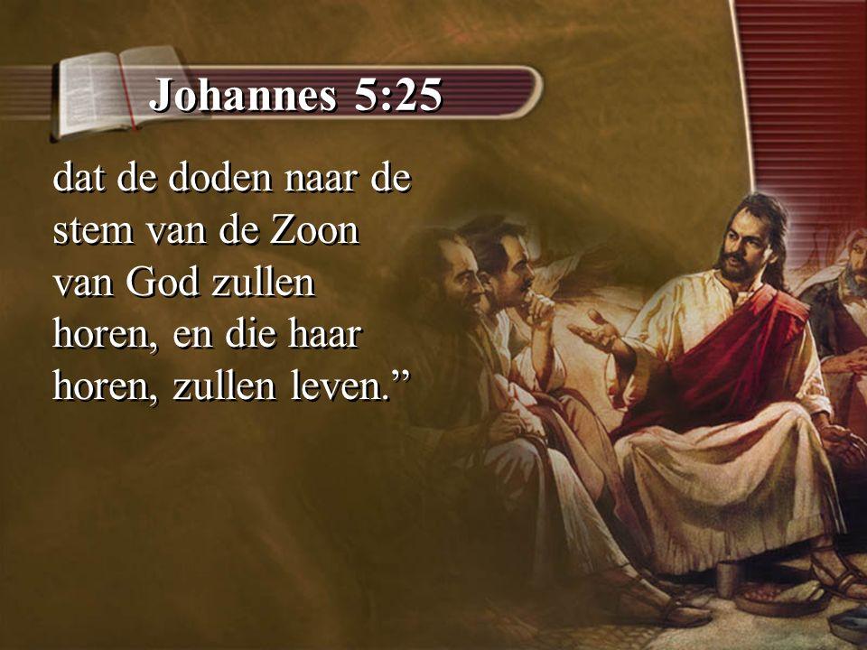 """Johannes 5:25 dat de doden naar de stem van de Zoon van God zullen horen, en die haar horen, zullen leven."""""""