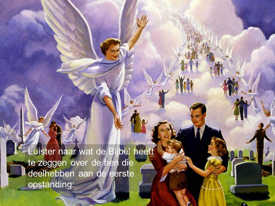 Luister naar wat de Bijbel heeft te zeggen over de hen die deelhebben aan de eerste opstanding: