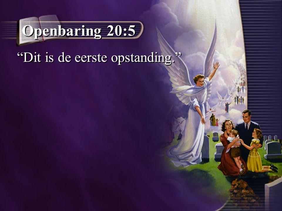 """Openbaring 20:5 """"Dit is de eerste opstanding."""""""