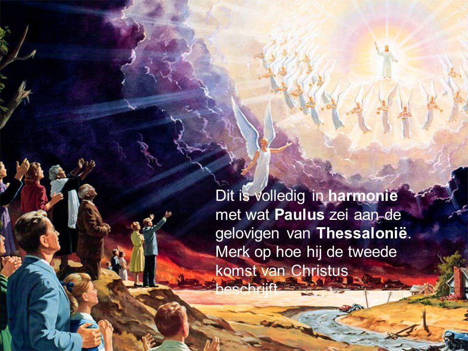Dit is volledig in harmonie met wat Paulus zei aan de gelovigen van Thessalonië. Merk op hoe hij de tweede komst van Christus beschrijft.