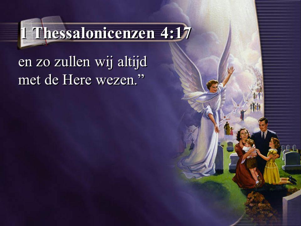 """1 Thessalonicenzen 4:17 en zo zullen wij altijd met de Here wezen."""""""
