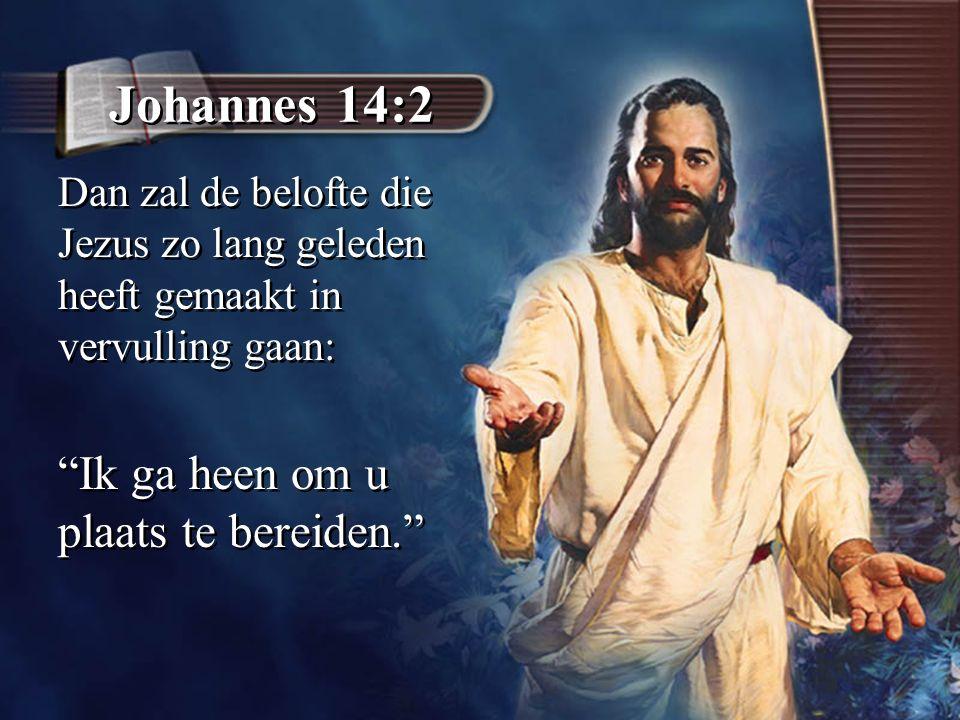 """Johannes 14:2 Dan zal de belofte die Jezus zo lang geleden heeft gemaakt in vervulling gaan: """"Ik ga heen om u plaats te bereiden."""" Dan zal de belofte"""